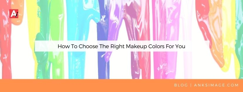 How To Choose The Right Makeup Colors For You anksimage