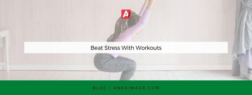 beat stress with workouts anksimage