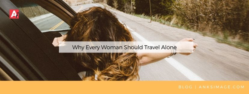 why every woman should travel alone anksimage