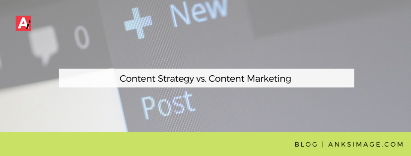 content strategy vs content marketing anksimage